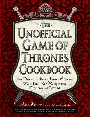 The Unofficial Game of Thrones Cookbook By Kistler, Alan